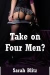 Take On Four Men? A Double Gangbang Erotica Story - Sarah Blitz