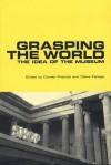Grasping the World: The Idea of the Museum - Donald Preziosi