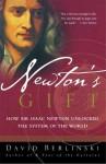Newton's Gift: How Sir Isaac Newton Unlocked the System of the World - David Berlinski