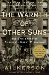 The Warmth of Other Suns: The Epic Story of America's Great Migration - Isabel Wilkerson
