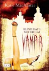 Blind Date mit einem Vampir (German Edition) - Katie MacAlister