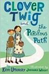 Clover Twig and the Perilous Path - Kaye Umansky, Johanna Wright
