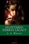 Splintered: Sierra's Legacy - L.A. Wright
