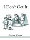 I Don't Get It HC - Shannon Wheeler