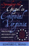 Spreading the Gospel in Colonial Virginia: Preaching Religion and Community - Edward Bond