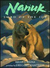 Nanuk: Lord of the Ice - Brian J. Heinz, Gregory Manchess