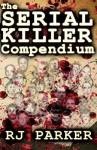 The Serial Killer Compendium - R.J. Parker