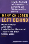 Many Children Left Behind: How the No Child Left Behind Act Is Damaging Our Children and Our Schools - Deborah Meier, George Wood