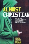 Almost Christian: What the Faith of Our Teenagers is Telling the American Church - Kenda Creasy Dean