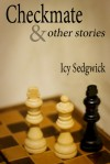 Checkmate & Other Stories - Icy Sedgwick