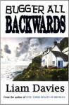 Bugger All Backwards - Liam Davies
