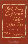 Oldest Living Confederate Widow Tells All - Allan Gurganus