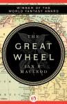 The Great Wheel - Ian R. MacLeod