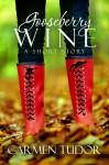 Gooseberry Wine: A Short Story - Carmen Tudor