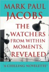 The Watchers from within moments, Revealed - Mark Jacobs