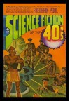 Science Fiction of the Forties - Robert A. Heinlein, Arthur C. Clarke, Isaac Asimov, Leigh Brackett, William Tenn, Damon Knight, Frederik Pohl, Nelson Bond, Theodore Sturgeon, Lester del Rey, James Blish, Fredric Brown, A.E. van Vogt, Clifford D. Simak, C.M. Kornbluth, C.L. Moore, Judith Merril, Cleve Ca