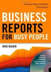 Business Reports for Busy People: Timesaving, Ready-to-Use Reports for Any Occasion - Greg Holden