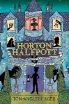 Horton Halfpott: or, The Fiendish Mystery of Smugwick Manor; or, The Loosening of M'Lady Luggertuck's Corset - Tom Angleberger