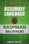 Raspberry Pi Assembly Language RASPBIAN Beginners - Bruce Smith