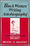 Black Women Writing Autobiography: A Tradition Within a Tradition - Joanne M. Braxton