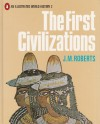 The First Civilizations (An Illustrated World History, #2) - J.M. Roberts