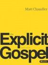 The Explicit Gospel (Member Book) (Re:Lit) - Matt Chandler