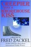 Creepier than a Whorehouse Kiss - Fred Zackel