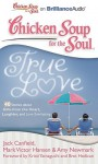 Chicken Soup for the Soul: True Love - 40 Stories about Gifts from the Heart, Laughter, and Love Everlasting - Jack Canfield, Mark Victor Hansen, Amy Newmark, Kristi Yamaguchi, Bret Hedican