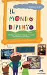 Il mondo dipinto. Ventidue capolavori di grandi maestri raccontano la loro storia (Feltrinelli Kids) (Italian Edition) - Stefano Zuffi