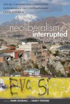 Neoliberalism, Interrupted: Social Change and Contested Governance in Contemporary Latin America - Mark Goodale, Nancy Postero