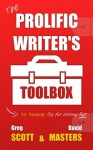 The Prolific Writer's Toolbox: No Nonsense Tips For Writing Fast - David Masters, Greg Scott
