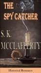 The Spy Catcher - S. K. McClafferty