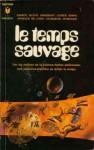 Le Temps sauvage - Ray Bradbury, Isaac Asimov, L. Sprague de Camp, Fritz Leiber, Robert Bloch, Theodore Sturgeon, Clifford D. Simak, John Wyndham, Hery Fastré