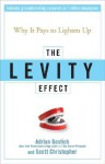 The Levity Effect: Why it Pays to Lighten Up - Adrian Gostick