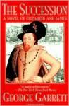 Succession: A Novel Of Elizabeth And James - George Garrett