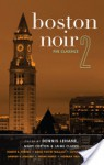 Boston Noir 2: The Classics - Dennis Lehane, Mary Cotton, Jaime Clarke