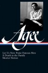 Let Us Now Praise Famous Men, A Death in the Family, and Shorter Fiction - James Agee, Michael Sragow