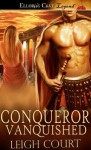 Conqueror Vanquished - Leigh Court