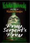 Pray, Serpent's Prey - Nicholas Grabowsky
