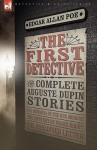 The First Detective: The Complete Auguste Dupin Stories - Edgar Allan Poe