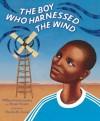 The Boy Who Harnessed the Wind - William Kamkwamba, Bryan Mealer, Elizabeth Zunon