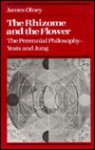 The Rhizome and the Flower: The Perennial Philosophy--Yeats and Jung - James Olney