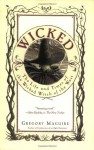 Wicked: The Life and Times of the Wicked Witch of the West - Gregory Maguire