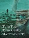 Turn The Tides Gently - Matt Wingett