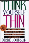 Think Yourself Thin: The 30-Second-A-Day Visualization Technique That Will Make You Lose Weight Without Diet or Exercise - Debbie Johnson