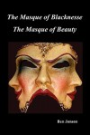 Masque of Blacknesse. Masque of Beauty - Ben Jonson