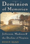 Dominion of Memories: Jefferson, Madison, and the Decline of Virginia - Susan Dunn