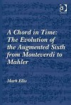 A Chord In Time: The Evolution Of The Augmented Sixth From Monteverdi To Mahler - Mark Ellis