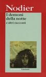 I demoni della notte e altri racconti - Charles Nodier, Tony Cavalca, Piero Pagliano