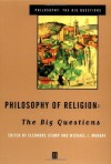 Philosophy of Religion: The Big Questions - Eleonore Stump, Michael J. Murray